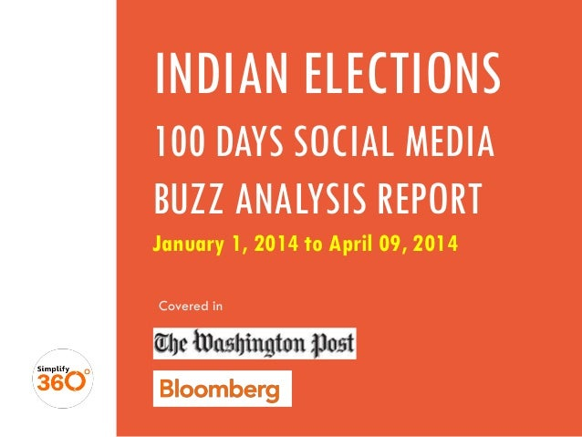 INDIAN ELECTIONS 100 DAYS SOCIAL MEDIA BUZZ ANALYSIS REPORT January 1, 2014 to April 09, 2014 Covered in