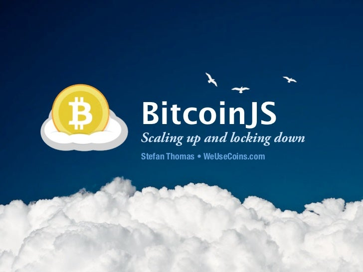 $                    BitcoinJS                    Scaling up and locking down                    Stefan Thomas • WeUseCoin...