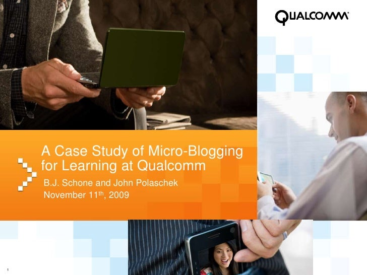 A Case Study of Micro-Blogging for Learning at Qualcomm<br />B.J. Schone and John Polaschek<br />November 11th, 2009<br />