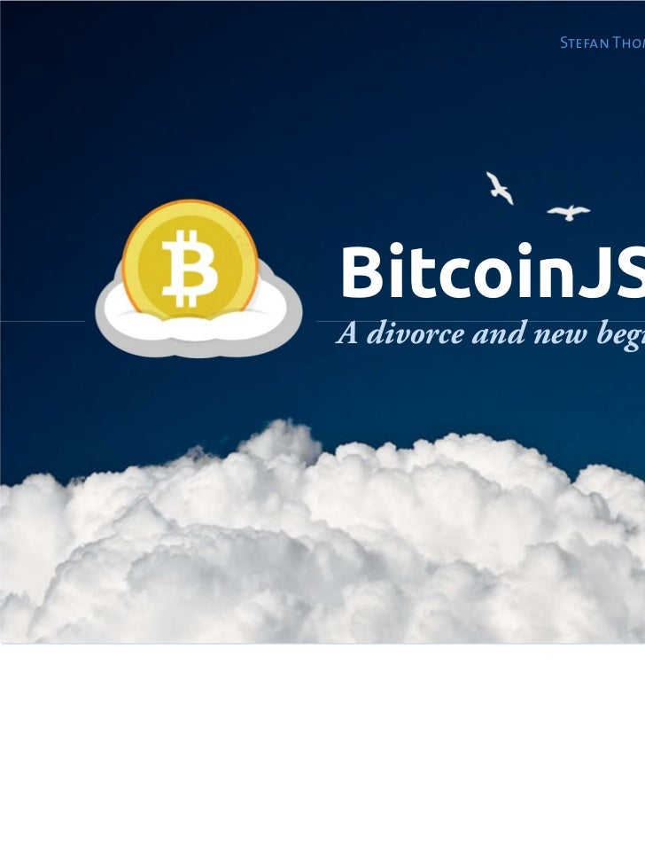 Stefan Thomas • WeUseCoins.com$                        BitcoinJS                        A divorce and new beginnings    ww...