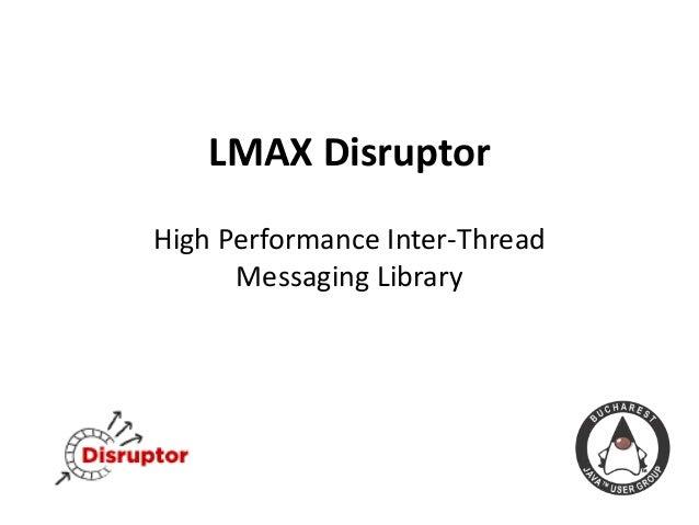 LMAX DisruptorHigh Performance Inter-ThreadMessaging Library