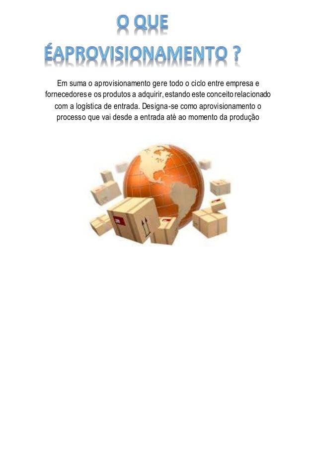 Em suma o aprovisionamento gere todo o ciclo entre empresa e  fornecedores e os produtos a adquirir, estando este conceito...