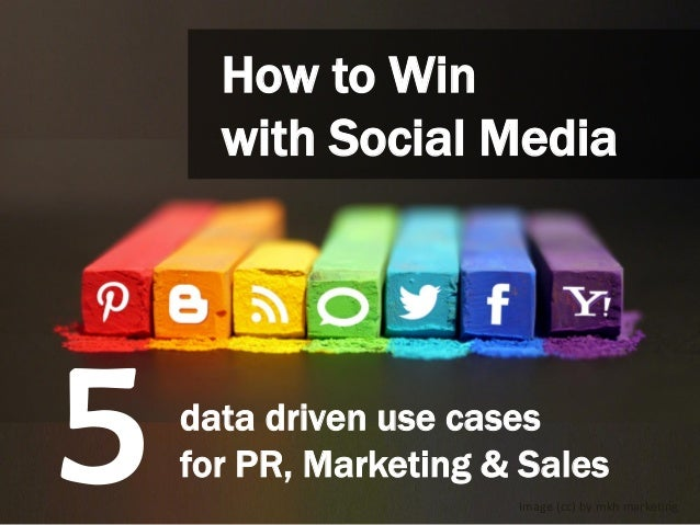 How to Win with Social Media data driven use cases for PR, Marketing & Sales5 Image (cc) by mkh marketing