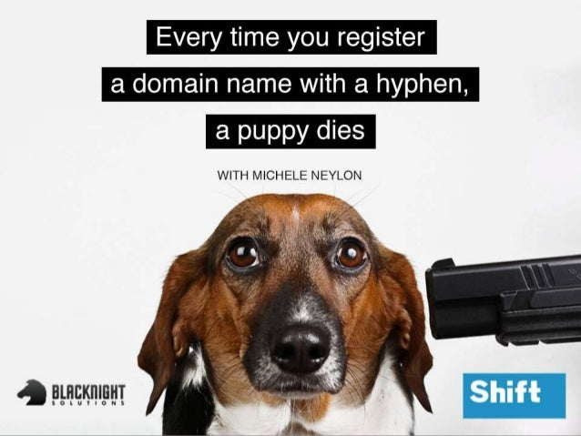 Every time you register a domainname with a hyphen, a puppy diesMichele Neylon