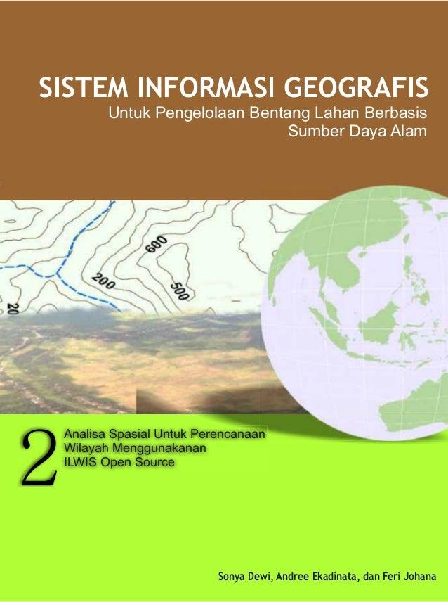 SISTEM INFORMASI GEOGRAFIS        Untuk Pengelolaan Bentang Lahan Berbasis                               Sumber Daya Alam ...