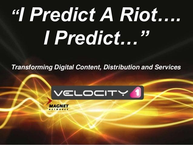 """I Predict A Riot…. I Predict…"" Transforming Digital Content, Distribution and Services"