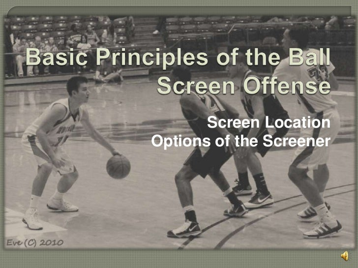 Basic Principles of the Ball Screen Offense<br />Screen Location<br />Options of the Screener<br />