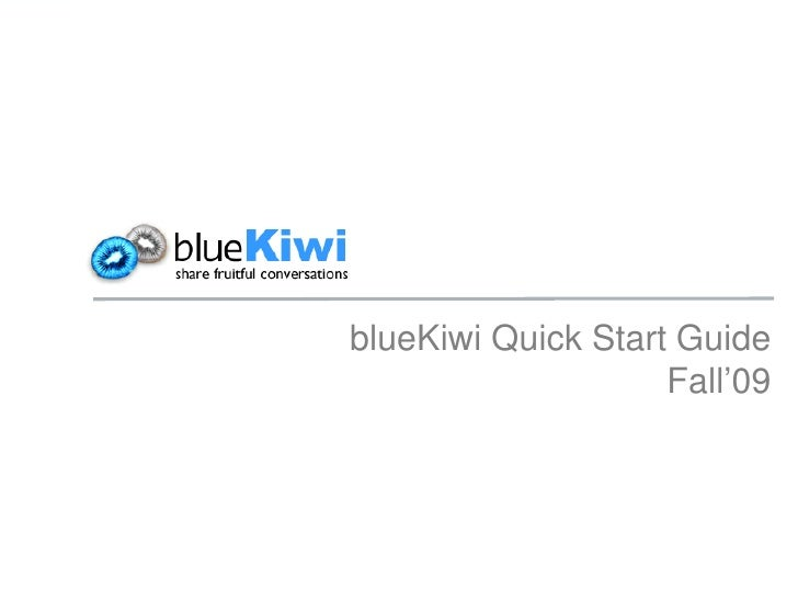 blueKiwi Quick Start Guide                     Fall'09
