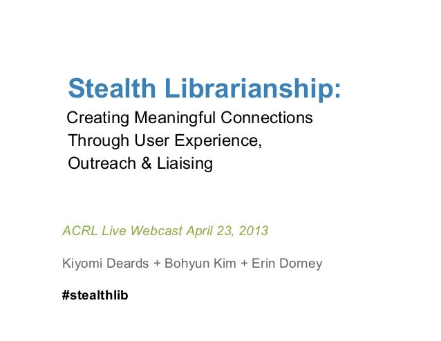 Stealth Librarianship: Creating Meaningful Connections Through User Experience, Outreach and Liaising