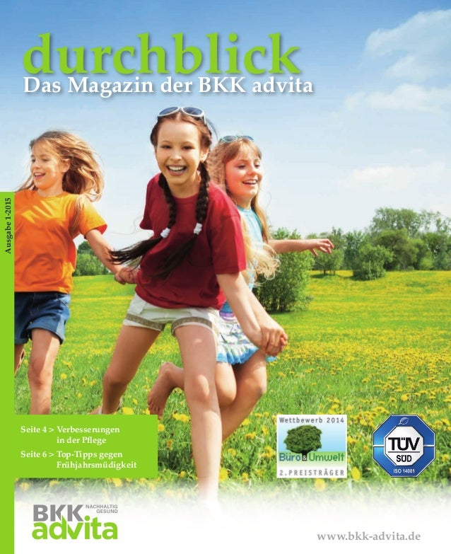 durchblickDas Magazin der BKK advita Ausgabe1-2015 www.bkk-advita.de Seite 4 > Verbesserungen in der Pflege Seite 6  Top-T...