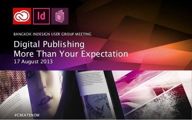 © 2013 Kajorn Bhirakit All Rights Reserved. BANGKOK INDESIGN USER GROUP MEETING Digital Publishing More Than Your Expectat...