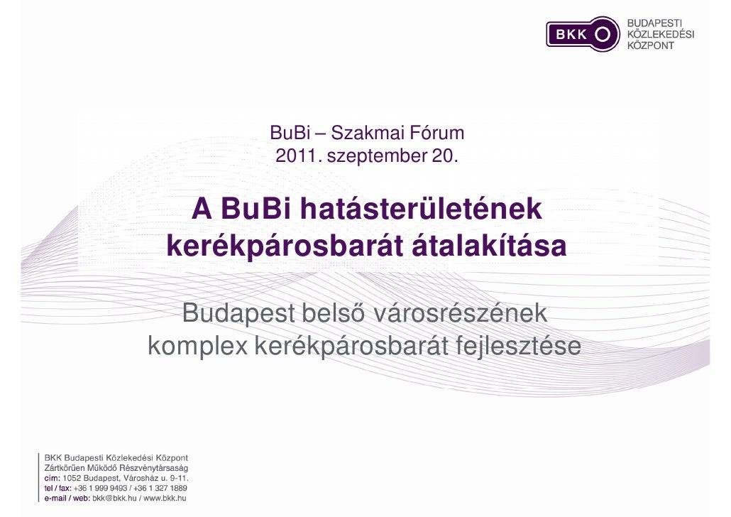 BuBi – Szakmai Fórum         2011. szeptember 20.  A BuBi hatásterületének kerékpárosbarát átalakítása  Budapest belső vár...