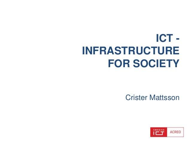 Crister Mattsson ICT - INFRASTRUCTURE FOR SOCIETY