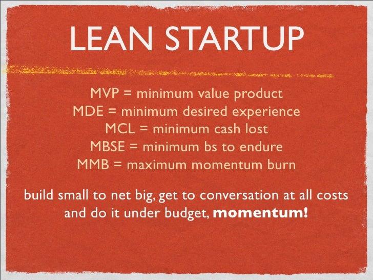 LEAN STARTUP          MVP = minimum value product         MDE = minimum desired experience            MCL = minimum cash l...