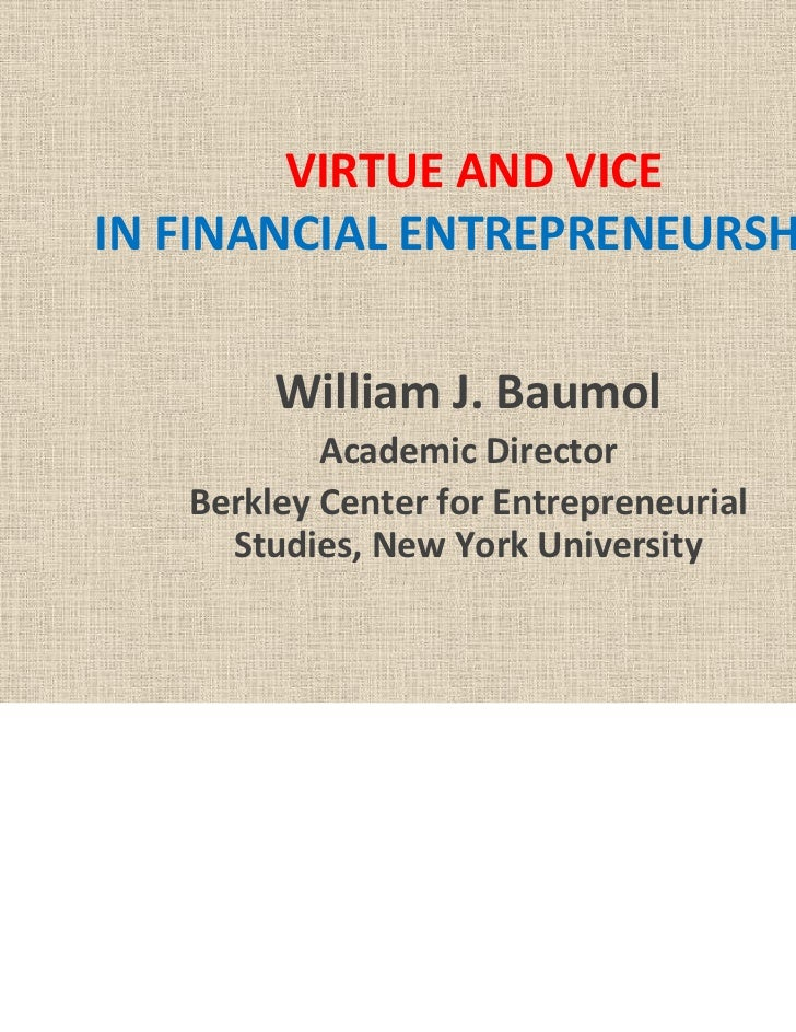 VIRTUE AND VICEIN FINANCIAL ENTREPRENEURSHIP        William J. Baumol           Academic Director   Berkley Center for Ent...