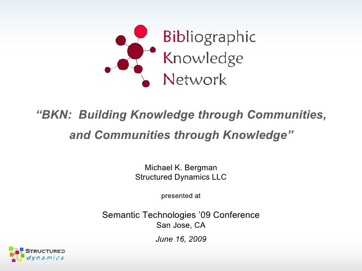 "Michael K. Bergman Structured Dynamics LLC presented at Semantic Technologies '09 Conference San Jose, CA June 16, 2009 "" ..."