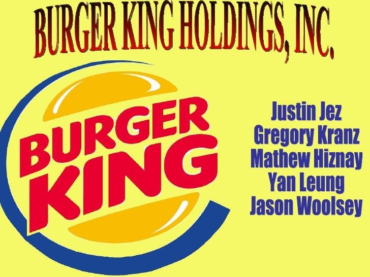 BURGER KING HOLDINGS, INC. Justin Jez Gregory Kranz Mathew Hiznay Yan Leung Jason Woolsey