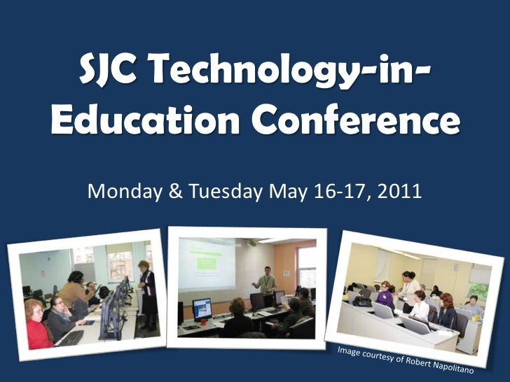 SJC Technology-in-Education Conference<br />Monday & Tuesday May 16-17, 2011<br />Image courtesy of Robert Napolitano<br />