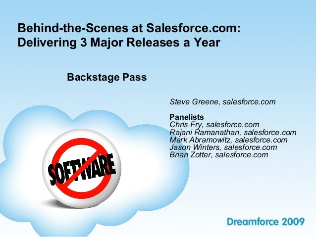 Behind-the-Scenes at Salesforce.com: Delivering 3 Major Releases a Year Backstage Pass Steve Greene, salesforce.com Paneli...
