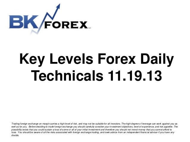 Key Levels Forex Daily Technicals 11.19.13  Trading foreign exchange on margin carries a high level of risk, and may not b...