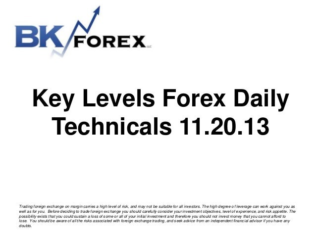 Key Levels Forex Daily Technicals 11.20.13  Trading foreign exchange on margin carries a high level of risk, and may not b...