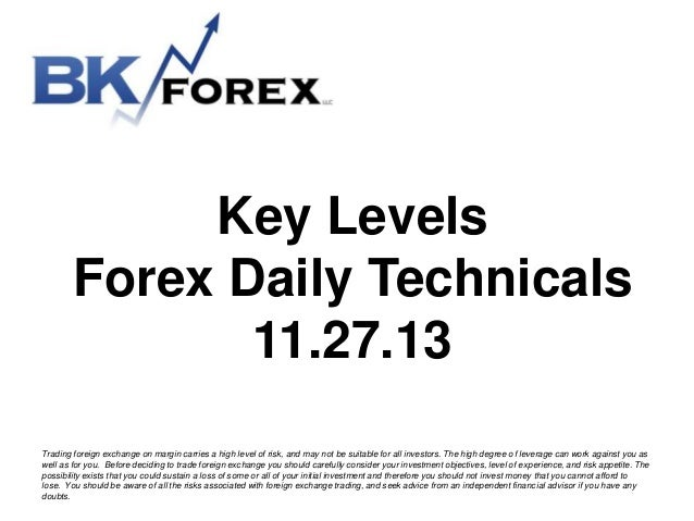 Key Levels Forex Daily Technicals 11.27.13 Trading foreign exchange on margin carries a high level of risk, and may not be...