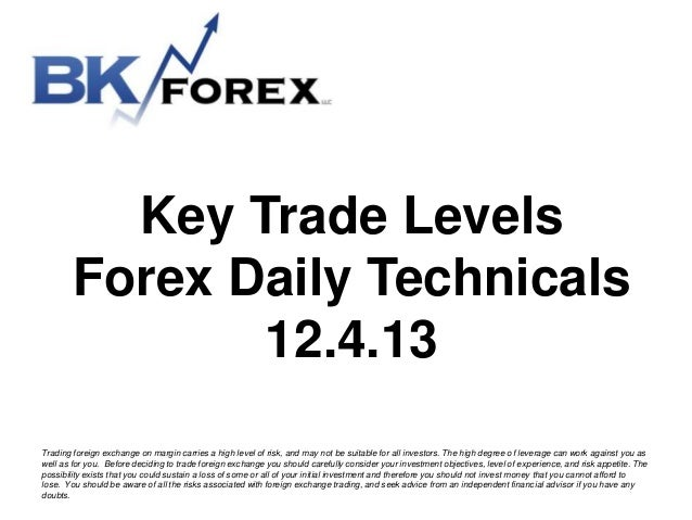 Key Trade Levels Forex Daily Technicals 12.4.13 Trading foreign exchange on margin carries a high level of risk, and may n...
