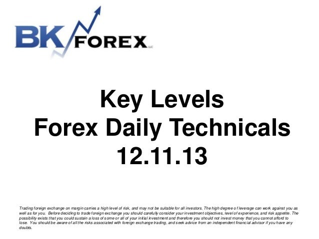 Key Levels Forex Daily Technicals 12.11.13 Trading foreign exchange on margin carries a high level of risk, and may not be...