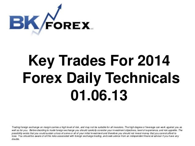Key Trades For 2014 Forex Daily Technicals 01.06.13 Trading foreign exchange on margin carries a high level of risk, and m...