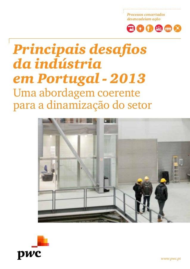 www.pwc.pt Principais desafios da indústria em Portugal - 2013 Uma abordagem coerente para a dinamização do setor Processo...