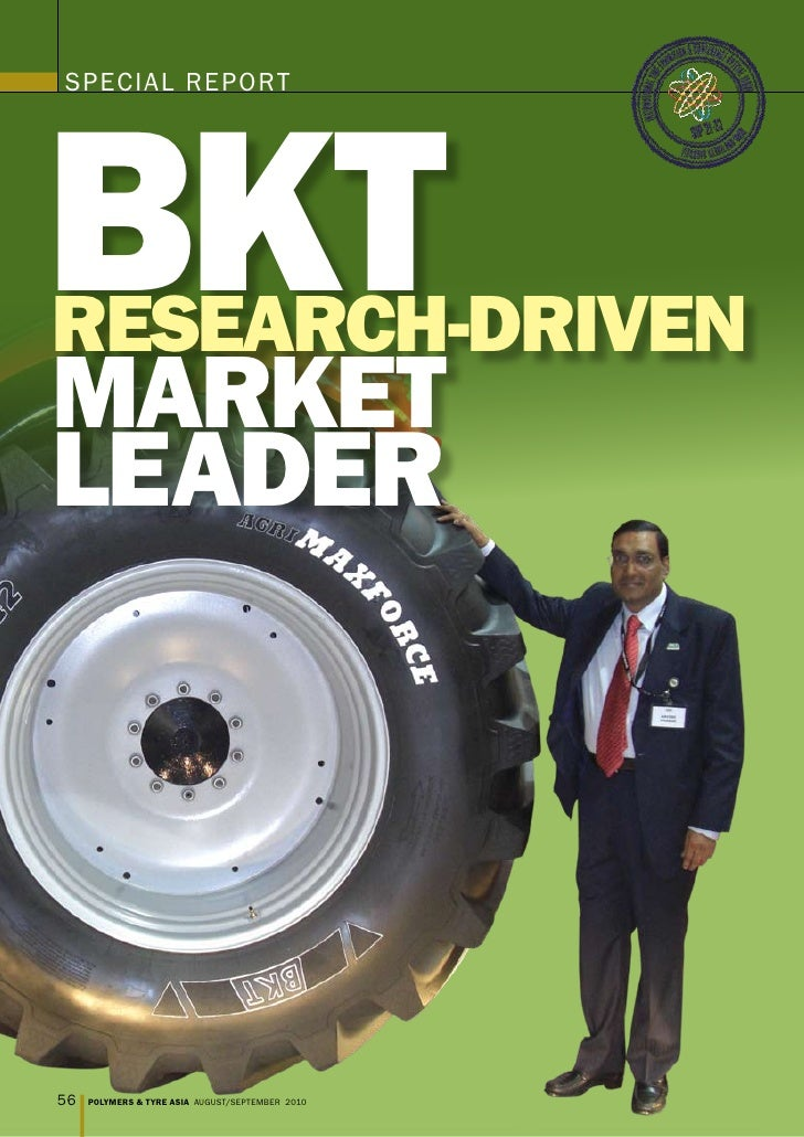BKT SPECIAL REPORT     ReseaRch-dRiven maRKeT leadeR     56   POLYMERS & TYRE ASIA AUGUST/SEPTEMBER 2010