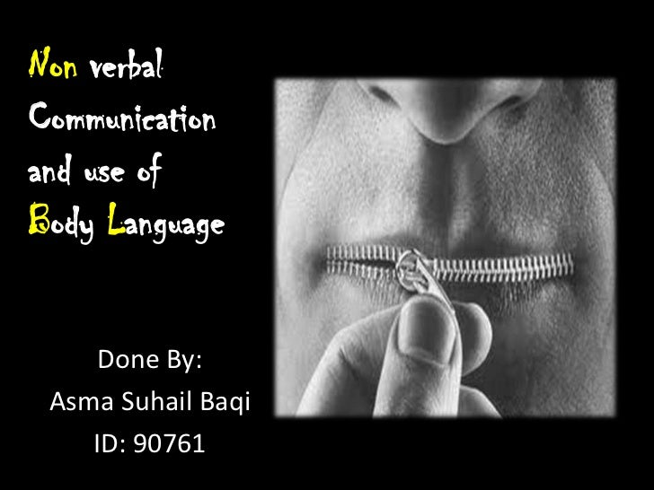 Non verbal<br />Communication <br />and use of <br />Body Language<br />Done By:<br />Asma Suhail Baqi<br />ID: 90761<br />