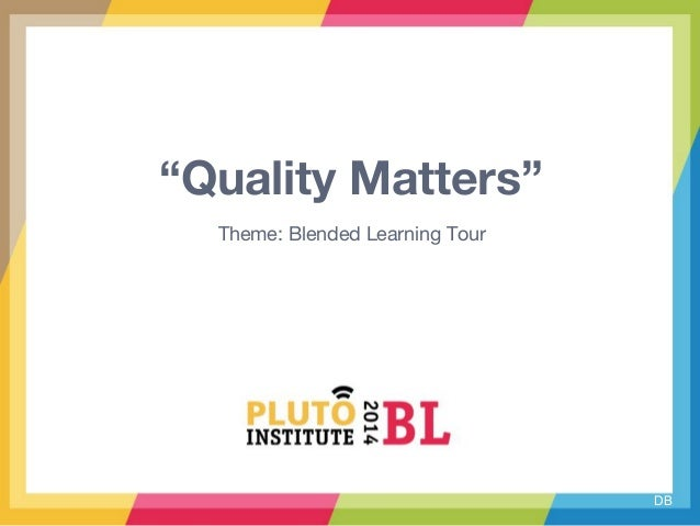 """""""Quality Matters"""" Theme: Blended Learning Tour DB"""