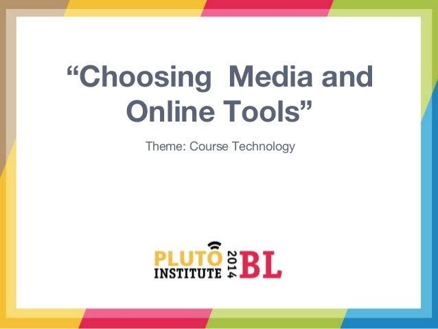 PLUTO Institute: Choosing Media and Online Tools
