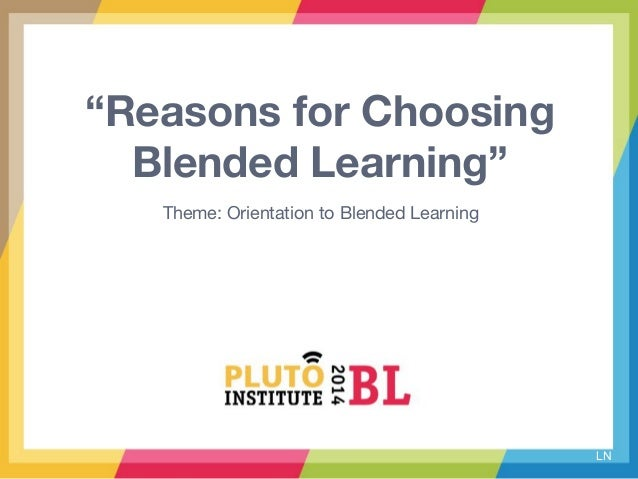 """LN """"Reasons for Choosing Blended Learning"""" Theme: Orientation to Blended Learning"""