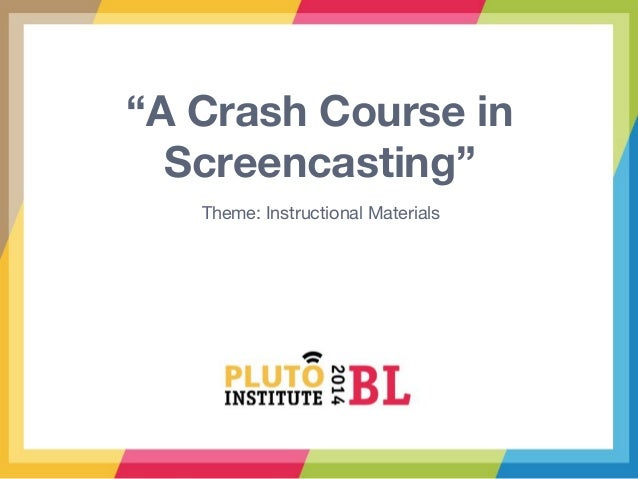 """A Crash Course in Screencasting"" Theme: Instructional Materials"