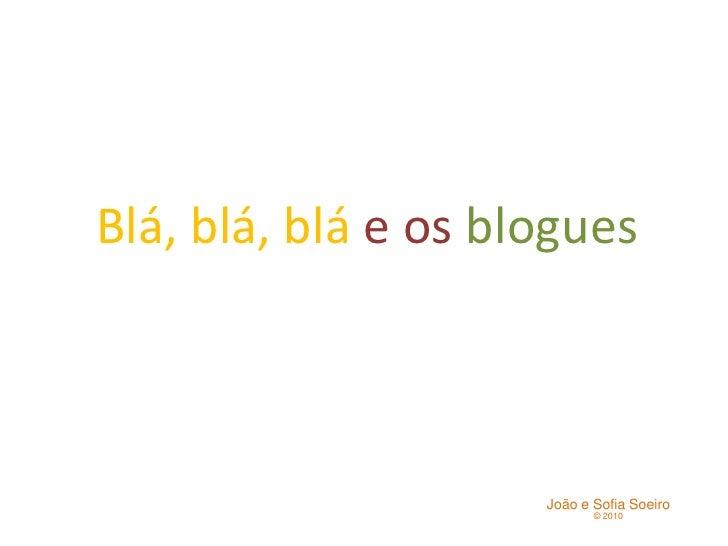 Blá, blá, bláe os blogues<br />João e Sofia Soeiro<br />© 2010<br />