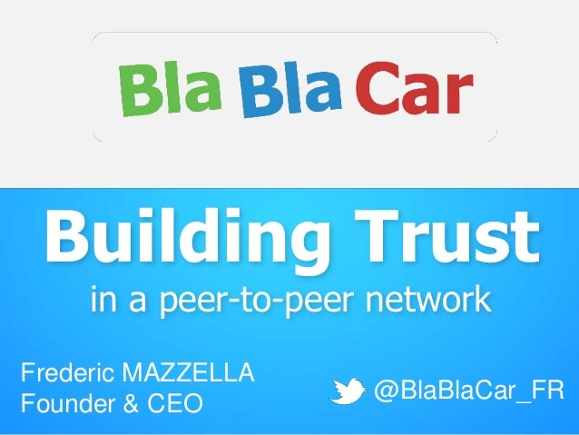Building Trust in a peer-to-peer network  Frederic MAZZELLA Founder & CEO  @BlaBlaCar_FR