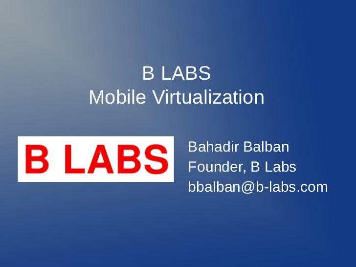 B Labs - Mobile Virtualization for Android, Linux on ARM processors