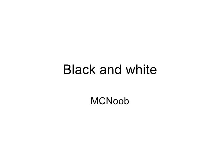 Black and white MCNoob