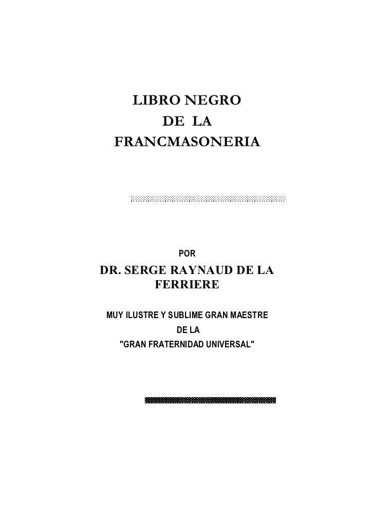 LIBRO NEGRO       DE LA  FRANCMASONERIA                    POR DR. SERGE RAYNAUD DE LA         FERRIERE  MUY ILUSTRE Y SUB...