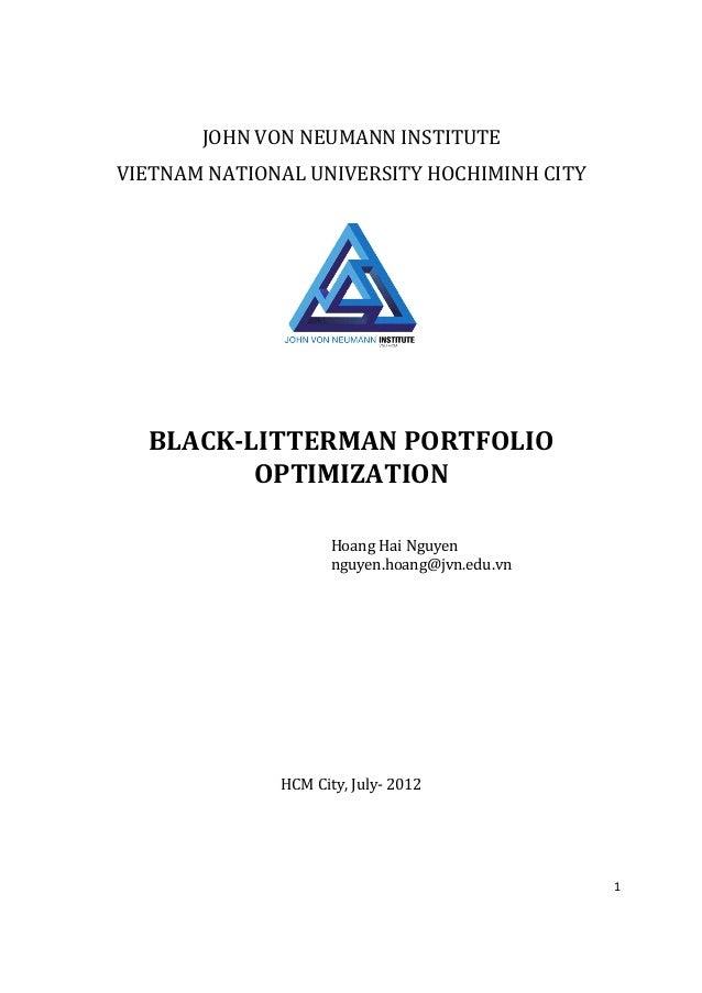 JOHN VON NEUMANN INSTITUTE VIETNAM NATIONAL UNIVERSITY HOCHIMINH CITY  BLACK-LITTERMAN PORTFOLIO OPTIMIZATION Hoang Hai Ng...