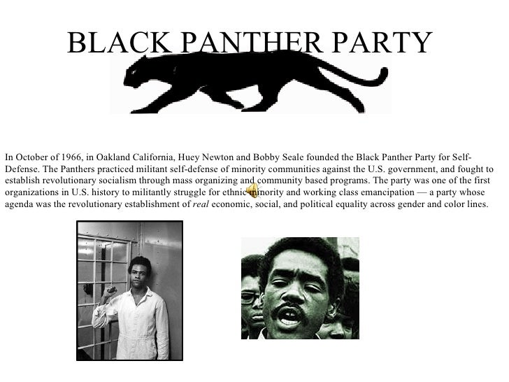 BLACK PANTHER PARTY In October of 1966, in Oakland California, Huey Newton and Bobby Seale founded the Black Panther Party...