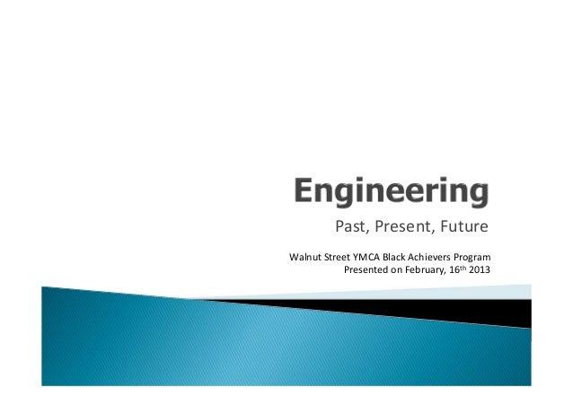 Engineering: Past, Present, Future