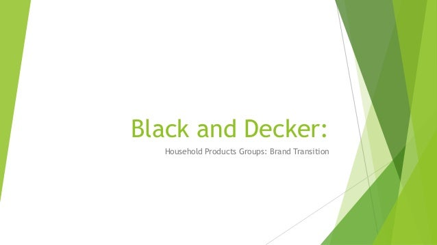 Black and Decker: Household Products Groups: Brand Transition