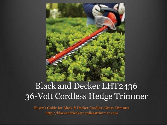 Black and Decker LHT2436 36-Volt Cordless Hedge Trimmer Buyer's Guide for Black & Decker Cordless Grass Trimmer http://bla...