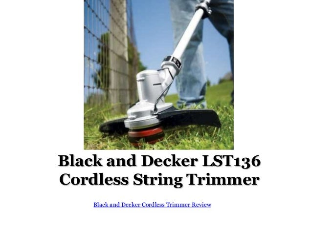 Black and Decker LST136 Cordless String Trimmer Black and Decker Cordless Trimmer Review