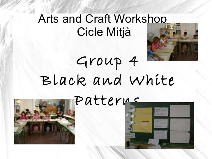 Arts and Craft Workshop  Cicle Mitjà Group 4 Black and White Patterns