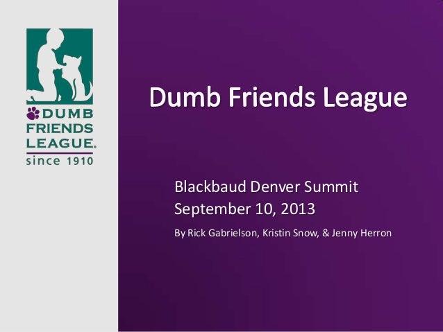 Blackbaud Denver Summit September 10, 2013 By Rick Gabrielson, Kristin Snow, & Jenny Herron