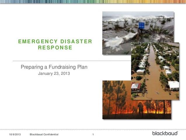 10/9/2013 Blackbaud Confidential 1 EMER GEN C Y D ISA STER RESPONSE Preparing a Fundraising Plan January 23, 2013